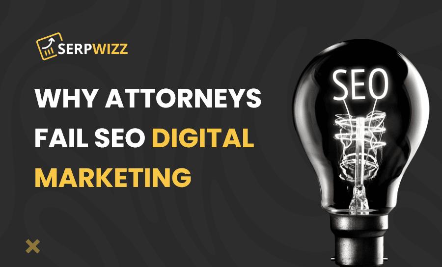 Why Attorneys Fail SEO Digital Marketing