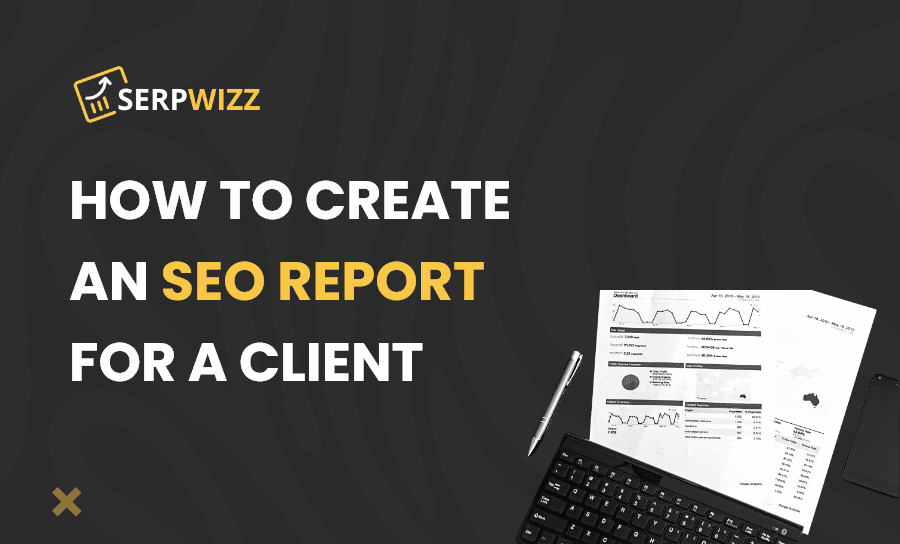 Powerful Tips To Create An SEO Report For A Client