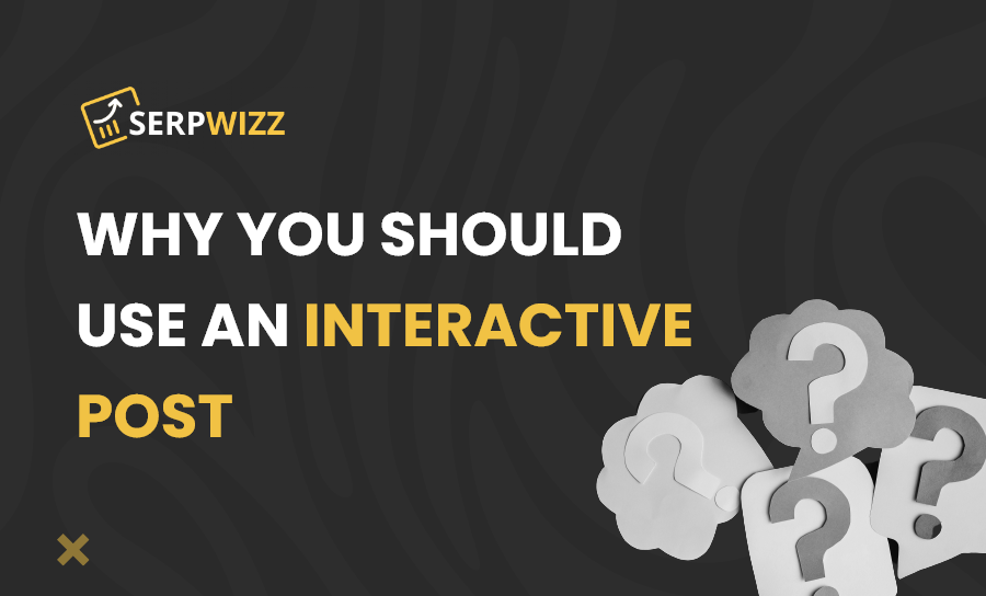 Why you should use an interactive post