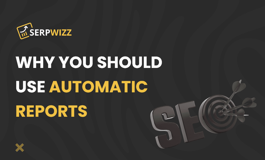 Why you should use automatic reports